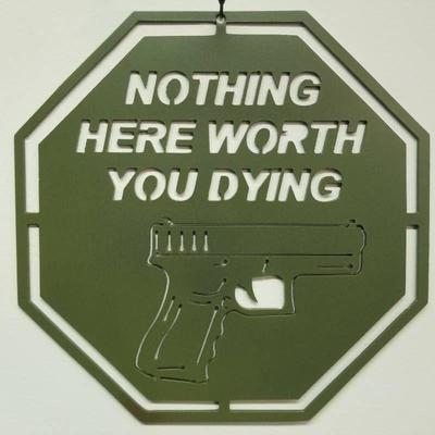 Nothing Here Worth You Dying Powder Coated Green ...