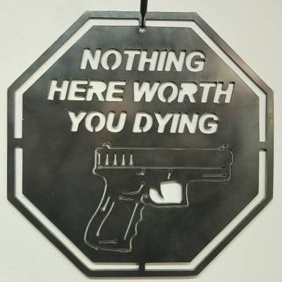 Nothing Here Worth You Dying Steel Sign - 11.5 ...